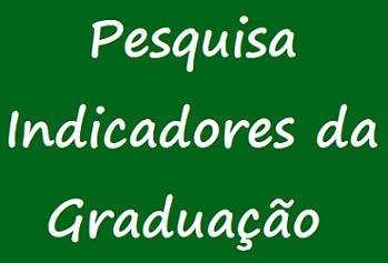 Pesquisa Indicadores da Graduação